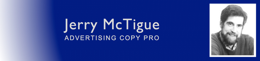 Jerry McTigue - Advertising                                                           Copywriting                                                           Pro